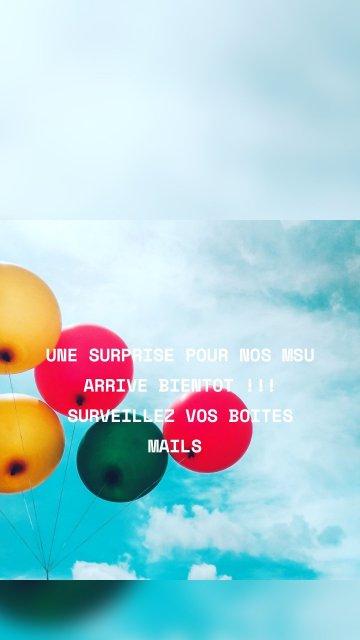 UNE SURPRISE POUR NOS MSU ARRIVE BIENTOT !!! SURVEILLEZ VOS BOITES MAILS